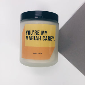 You're My Mariah Carey - Schitt's Creek - Scented Vegan Soy Candle