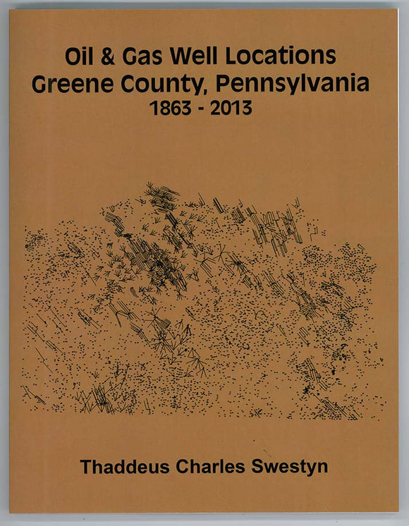 Oil & Gas Well Locations Greene County Pennsylvania 1863 - 2013 - Book