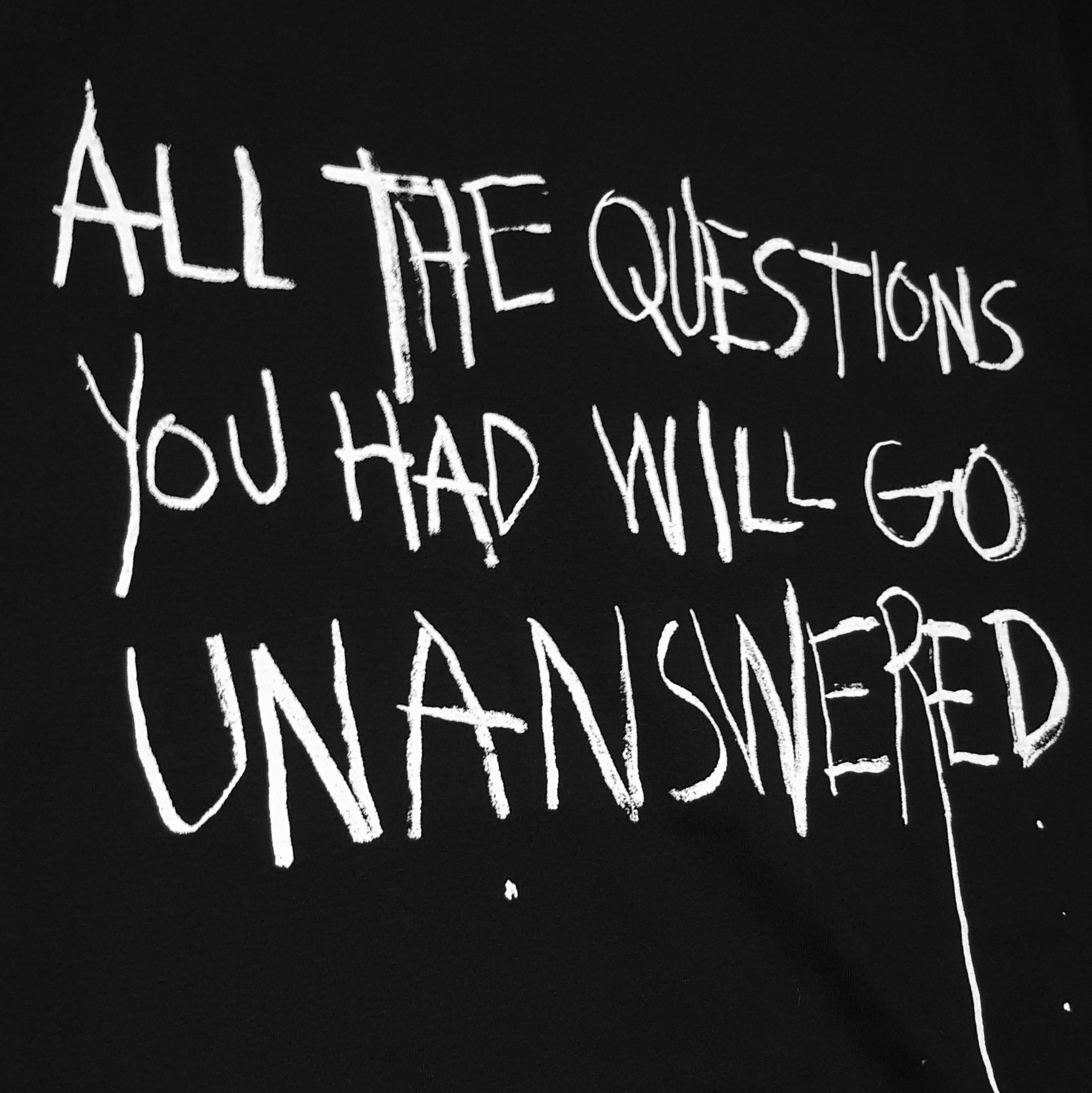 All The Questions You Had Will Go Unanswered Tee