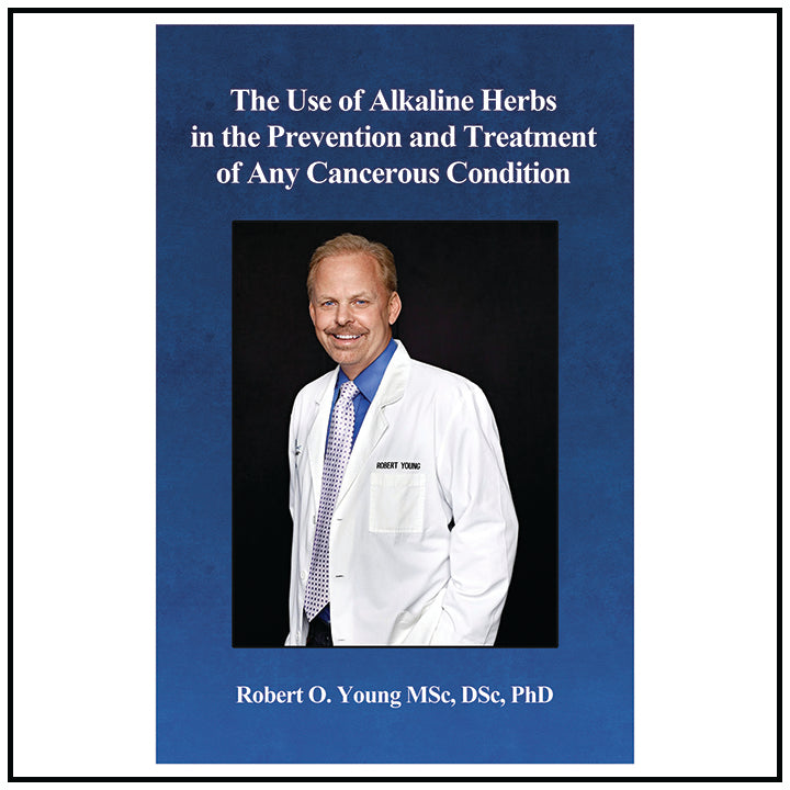The Use of Alkaline Herbs in the Prevention and Treatment of any Cancerous Condition - Booklet