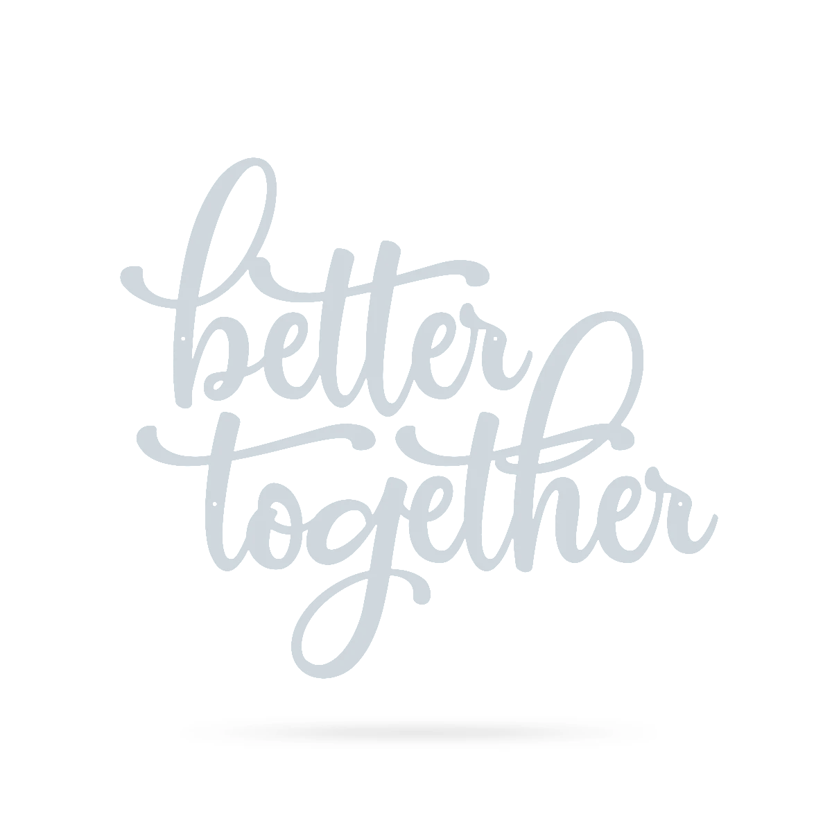 "Better Together Wall Sign Separate Words 30""x26"" / Textured Silver - RealSteel Center"
