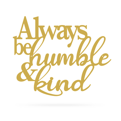 "Always Be Humble & Kind Wall Art 20"" / Gold - RealSteel Center"