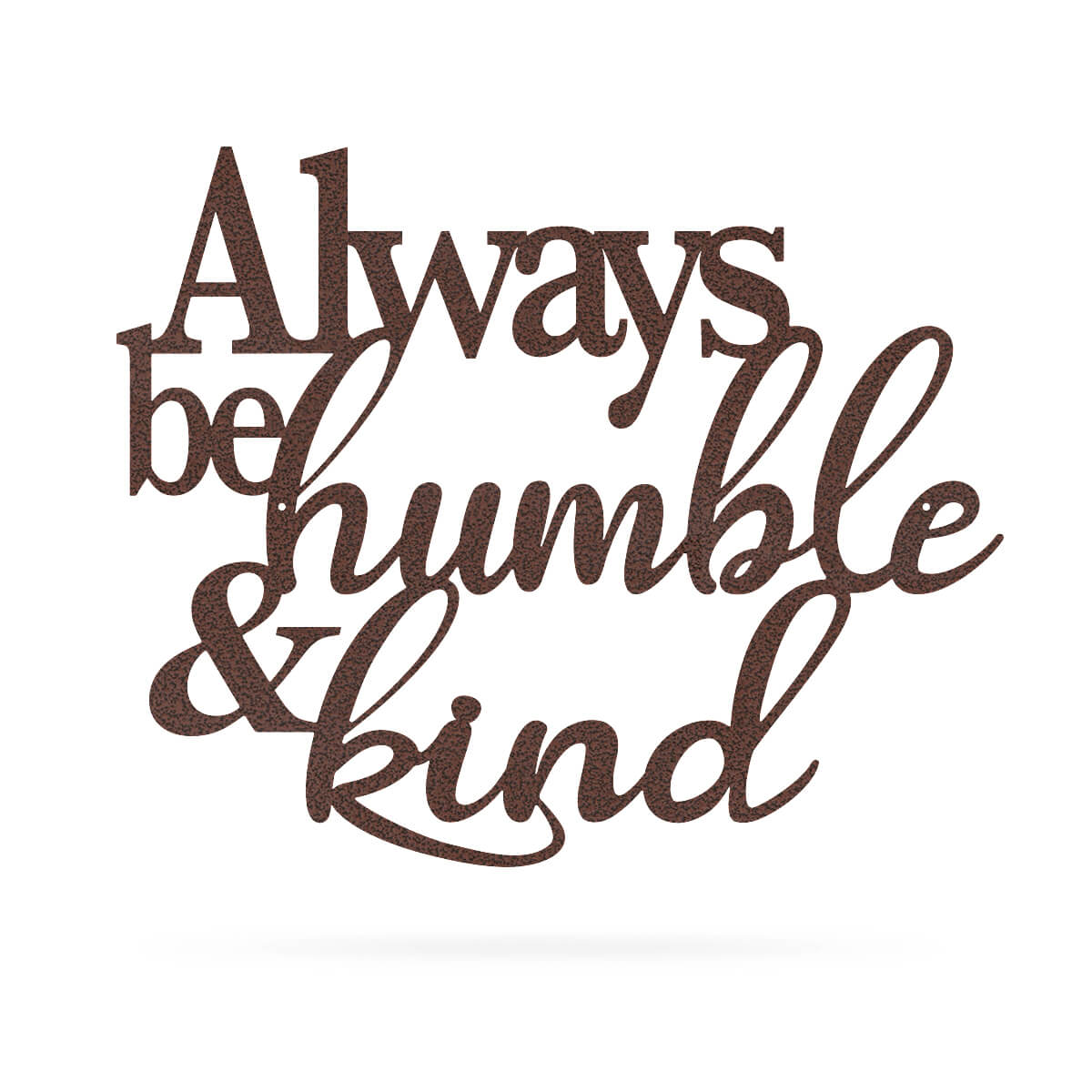 "Always Be Humble & Kind Wall Art 20"" / Penny Vein - RealSteel Center"