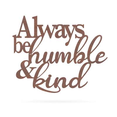 "Always Be Humble & Kind Wall Art 20"" / Rust - RealSteel Center"
