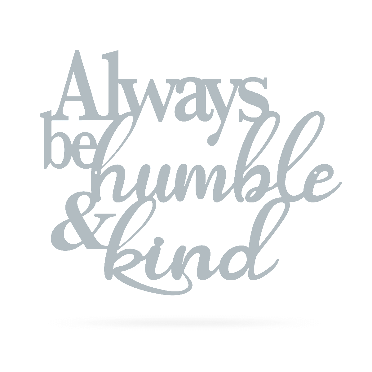 "Always Be Humble & Kind Wall Art 20"" / Textured Silver - RealSteel Center"