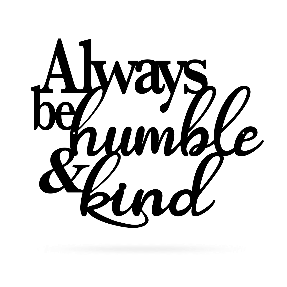 "Always Be Humble & Kind Wall Art 20"" / Black - RealSteel Center"