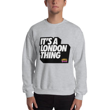 Load image into Gallery viewer, Its a London thing Unisex Sweatshirt