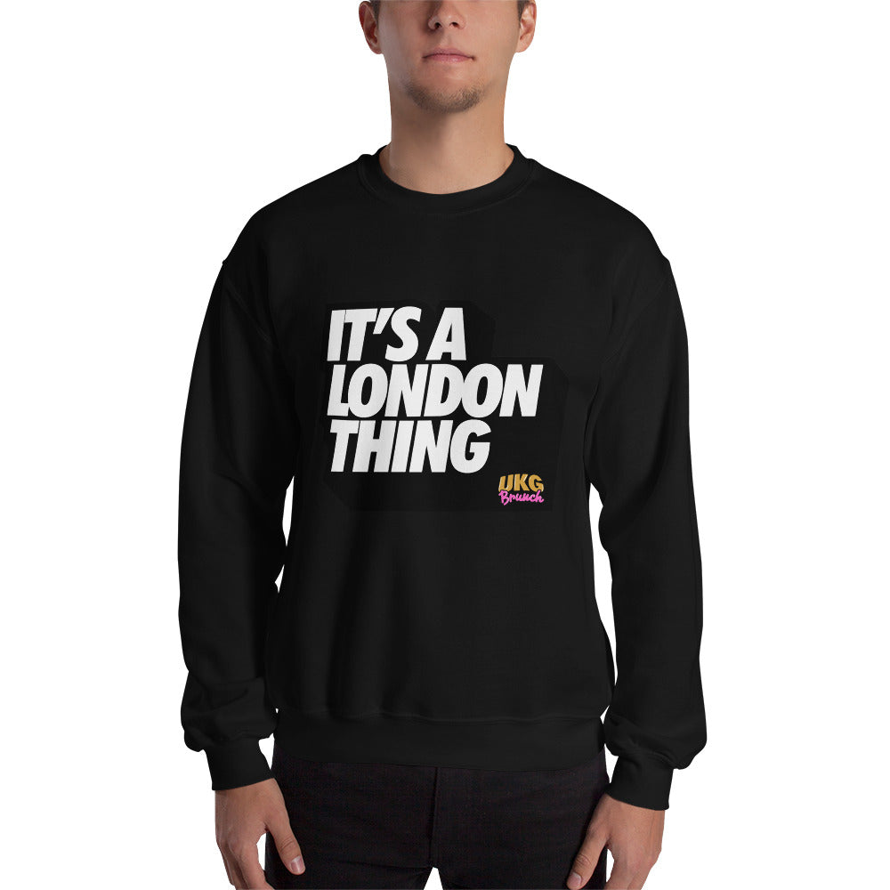 Its a London thing Unisex Sweatshirt