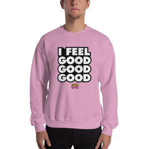I feel good good good Sweatshirt