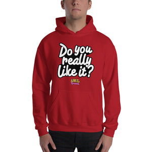 Do you really like it Hooded Sweatshirt