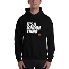 Load image into Gallery viewer, Its a London Thing Hooded Sweatshirt