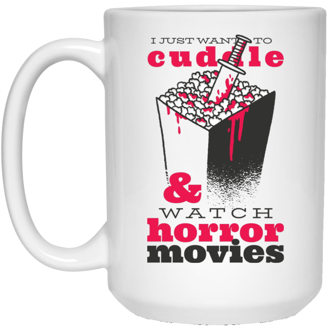 Cuddle & Horror Movies 15 oz. White Mug - [evil-amy-s-terror-shop]