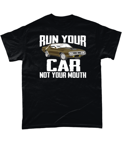 Run Your Car Not Your Mouth Tee