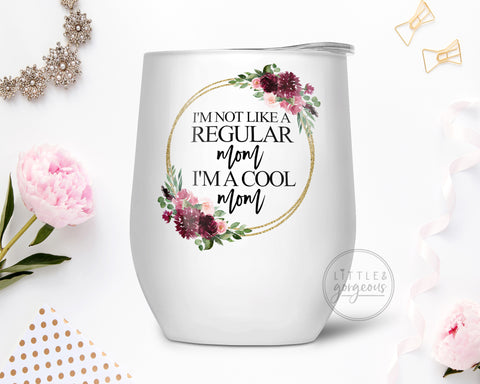 I'm Not Like a Regular Mom, I'm a Cool Mom Stainless Steel Wine Tumbler, Gift for Mom, Gift for Wife