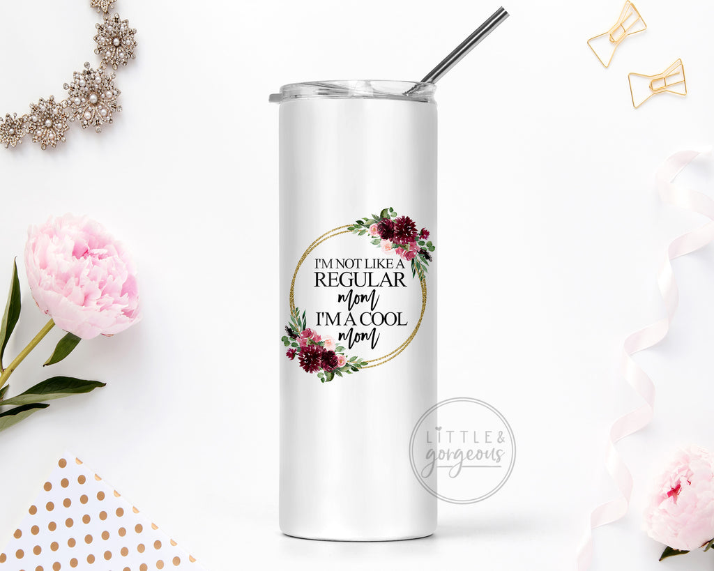 I'm Not a Regular Mom, I'm a Cool Mom Stainless Steel 20oz Skinny Tumbler