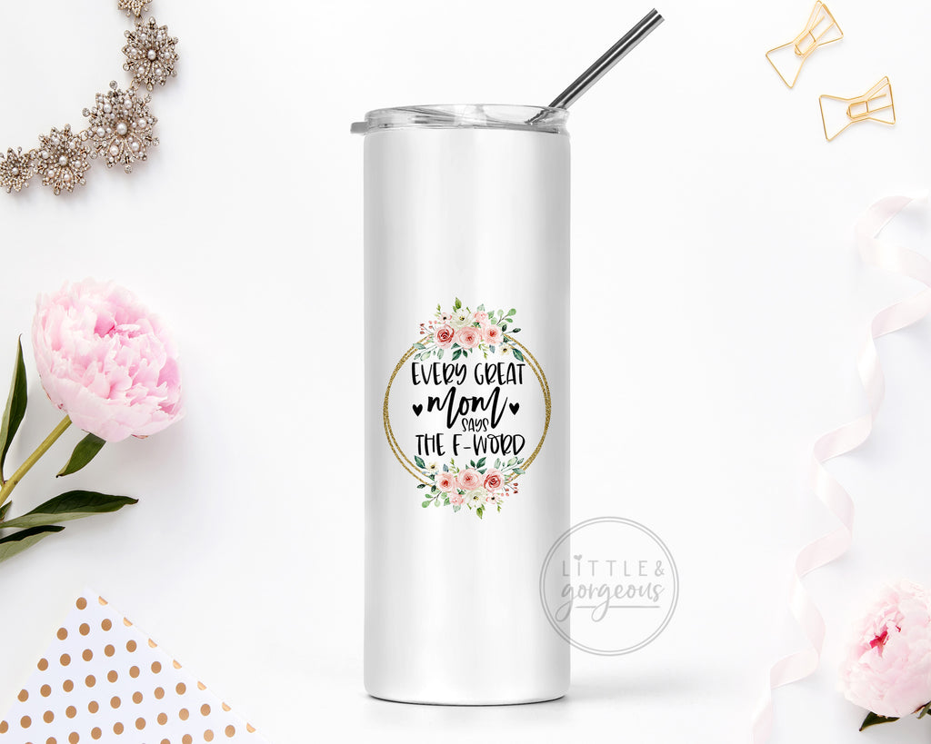Every Great Mom Says the F Word Stainless Steel 20oz Skinny Tumbler
