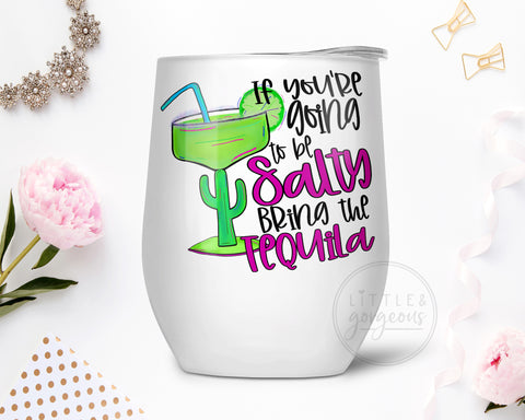 If You're Going to Be Salty Bring the Tequila Stainless Steel Wine Tumbler, Gift for Mom, Gift for Wife