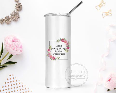 I Like Pretty Things and the Word F*ck Stainless Steel 20oz Skinny Tumbler