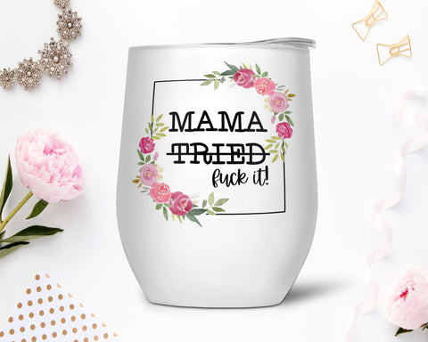 Mama Tried F*ck It Stainless Steel Wine Tumbler, Gift for Mom, Gift for Wife
