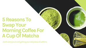 5 Reasons To Swap Your Morning Coffee For A Cup Of Matcha