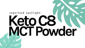 Superfood Spotlight: Keto C8 MCT Powder