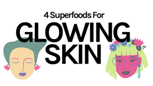 4 Superfoods For Glowing Skin