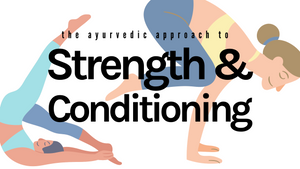 The Ayurvedic Approach to Strength and Conditioning