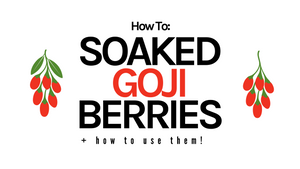How To: Soaked Goji Berries