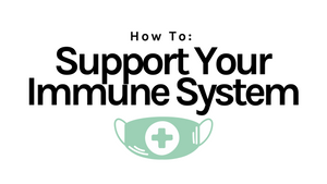 How To: Support Your Immune System