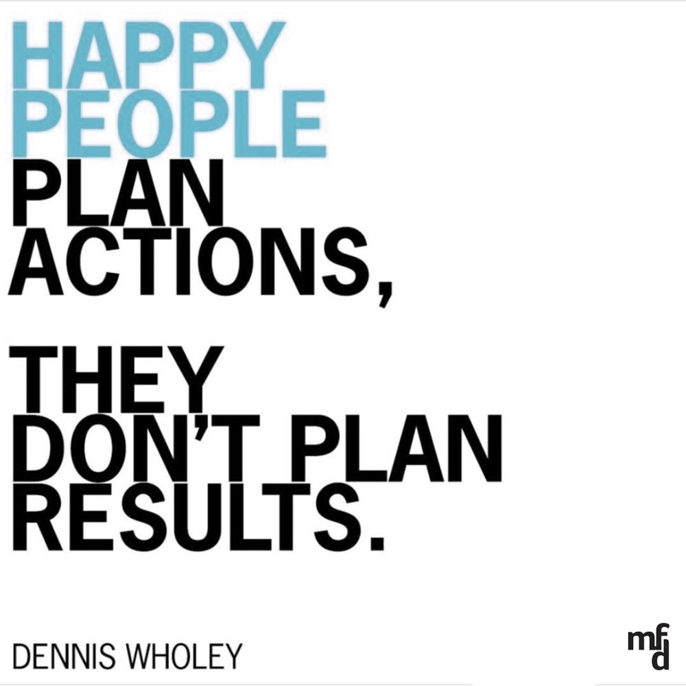 PLAN ACTIONS, NOT RESULTS