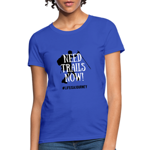 Need Trails Now Women's Shirt - royal blue