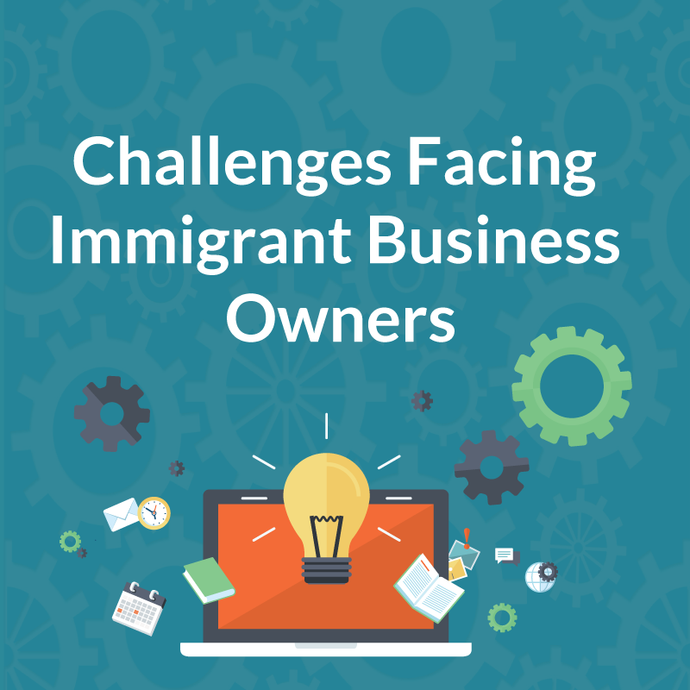 Challenges Facing Immigrant Business Owners