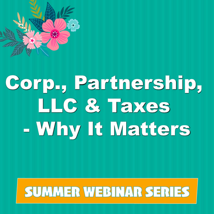 Corp., Partnership, LLC & Taxes - Why It Matters