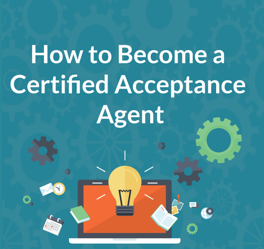 How to Become a Certified Acceptance Agent
