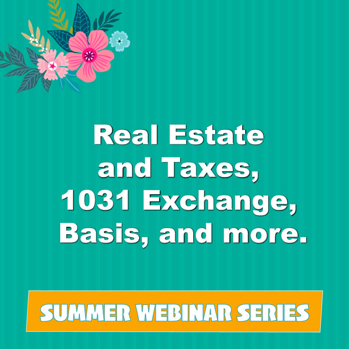 Real Estate and Taxes 1031 Exchanges, Basis, and more.