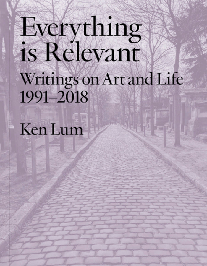 Everything is Relevant: Writings on Art and Life, 1991-2018 (Pre-Order)
