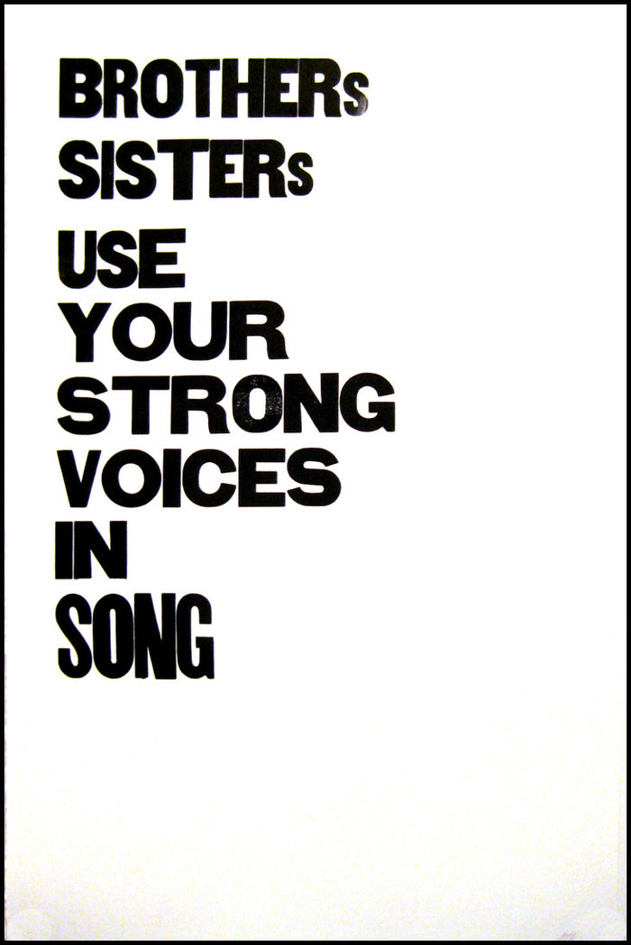 Brothers Sisters Use Your Strong Voices in Song Letterpress Matt Neff Made in Philadelphia text bold