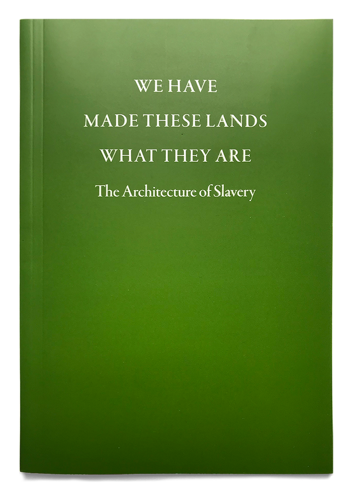 We Have Made These Lands What They Are: The Architecture of Slavery