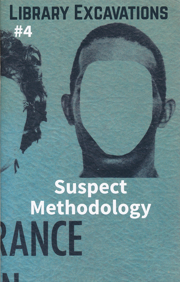 Library Excavations #4: Suspect Methodology mug shots public collectors zine the print center political art half letter press