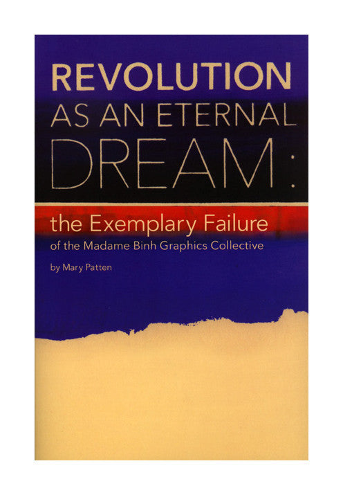 Revolution as an Eternal Dream: the Exemplary Failure of the Madame Binh Graphics Collective Half Letter Press book revolution protest politics