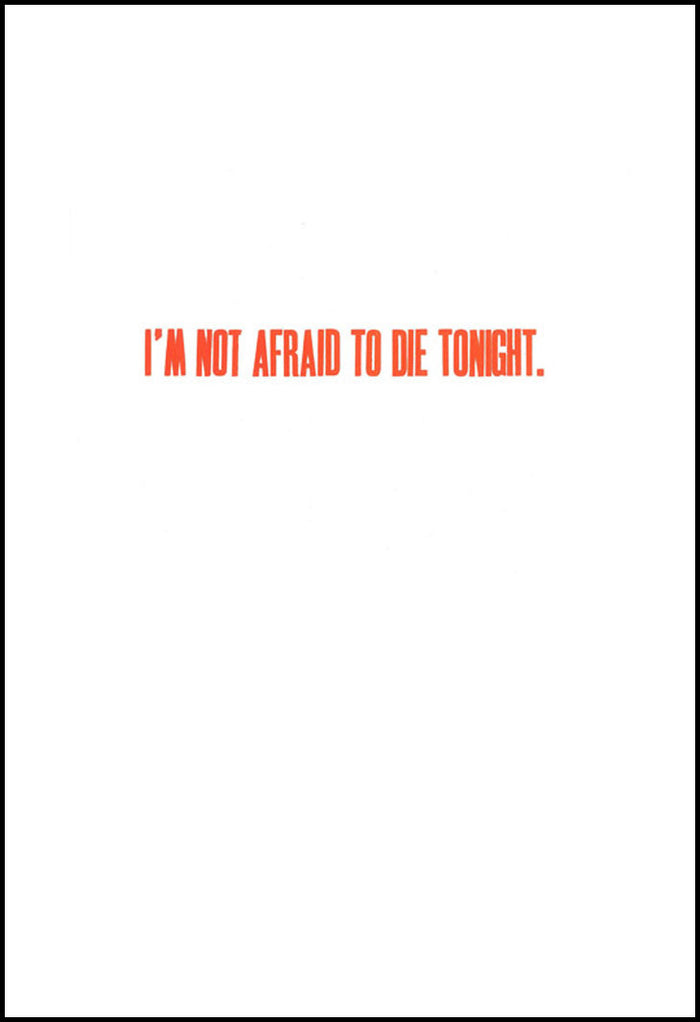 I'm not afraid to die tonight Matt Neff Letterpress text orange bold made in philadelphia the print center