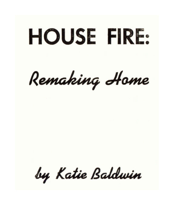 House Fire: Remaking Home Letter press katie baldwin the print center illustrations made in Philadelphia