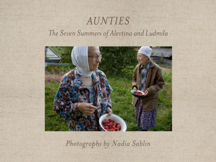 Aunties: The Seven Summers of Alevtina and Ludmila Photographs Portraiture Nadia Sablin Duke University Press The Print Center Book People Culture and Traditions