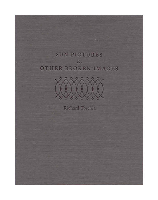 Sun Pictures & Other Broken Images, Richard Torchia