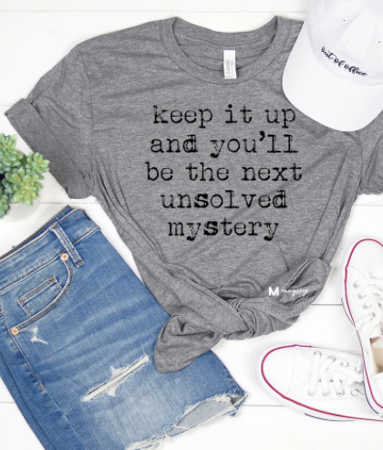 Keep It Up- Unsolved Mystery Tee