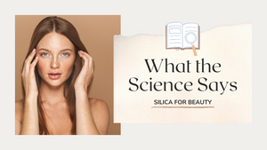 What the Science Says: Silica for Beauty
