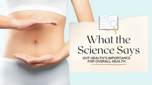 What the Science Says: Gut Health's Importance for Overall Health