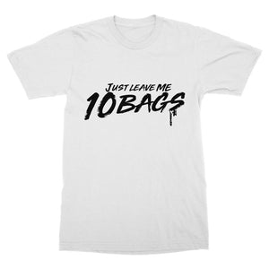 Just Leave Me 10 Bags T-Shirt