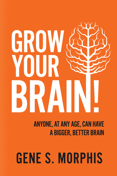Grow Your Brain! Anyone, At Any Age, Can Have a Bigger, Better Brain