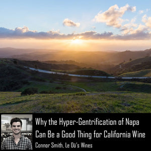 Why the Hyper-Gentrification of Napa Can Be a Good Thing For California Wine